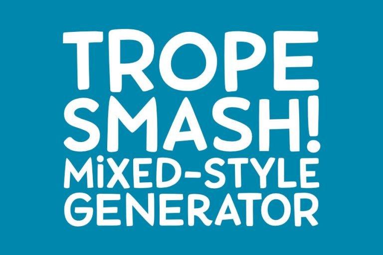 TROPE SMASH!  Mixed Style Story Generator!